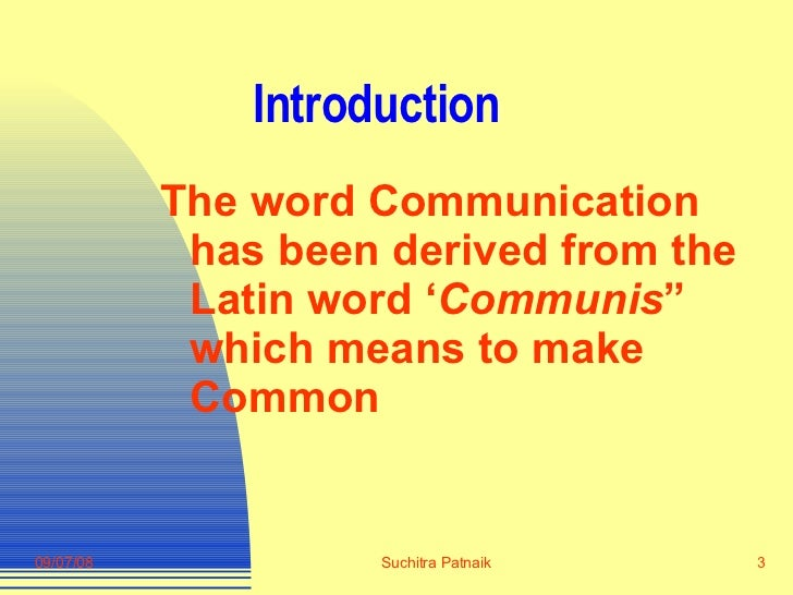 """Introduction <ul><li>The word Communication has been derived from the Latin word ' Communis """" which means to make Common <..."""