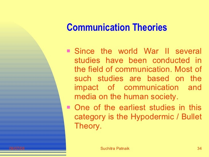 Communication Theories <ul><li>Since the world War II several studies have been conducted in the field of communication. M...