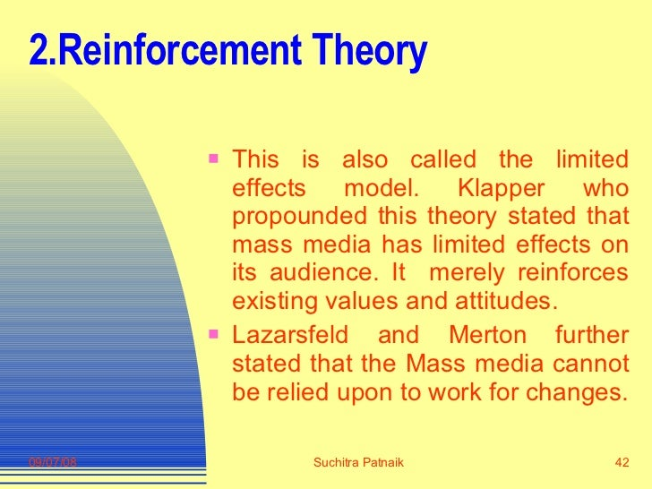 2.Reinforcement Theory <ul><li>This is also called the limited effects model. Klapper who propounded this theory stated th...