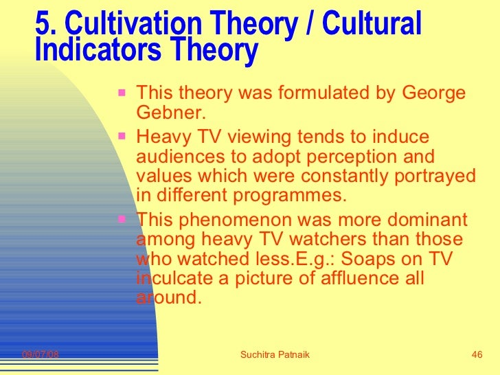 5. Cultivation Theory / Cultural Indicators Theory <ul><li>This theory was formulated by George Gebner. </li></ul><ul><li>...