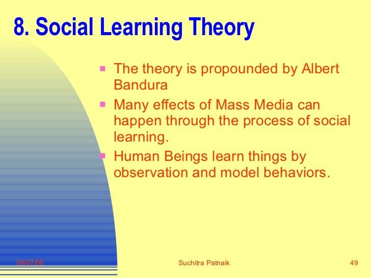 8. Social Learning Theory <ul><li>The theory is propounded by Albert Bandura </li></ul><ul><li>Many effects of Mass Media ...