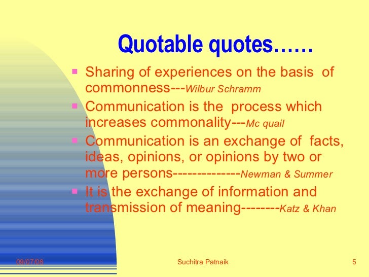 Quotable quotes…… <ul><li>Sharing of experiences on the basis  of commonness--- Wilbur Schramm </li></ul><ul><li>Communica...