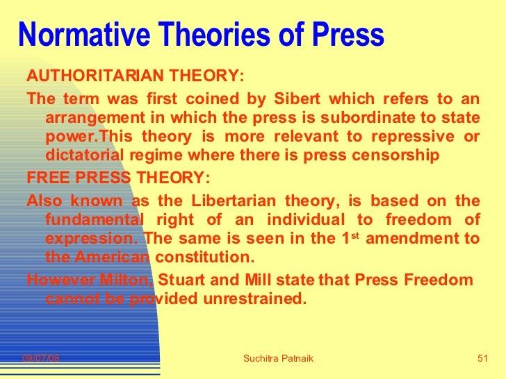 Normative Theories of Press <ul><li>AUTHORITARIAN THEORY:  </li></ul><ul><li>The term was first coined by Sibert which ref...