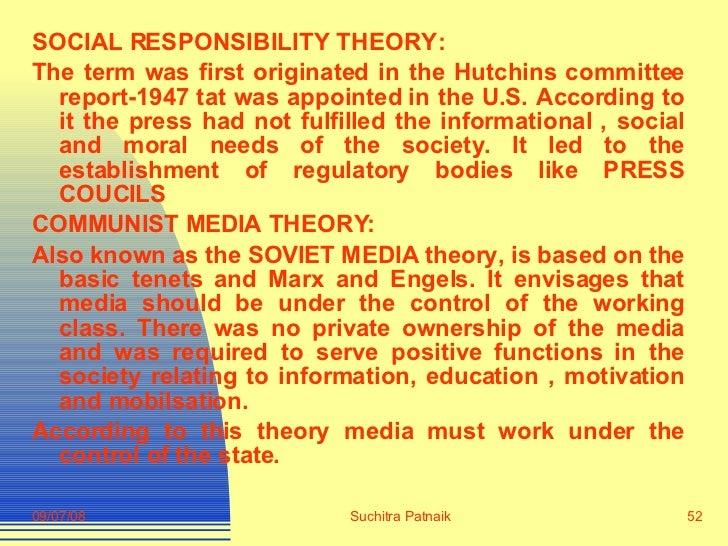 <ul><li>SOCIAL RESPONSIBILITY THEORY:  </li></ul><ul><li>The term was first originated in the Hutchins committee report-19...