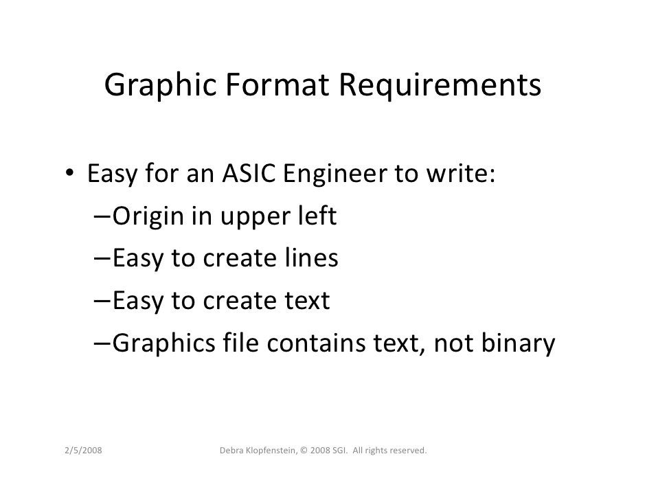 Graphic Format Requirements  • Easy for an ASIC Engineer to write:    –Origin in upper left    –Easy to create lines    –E...