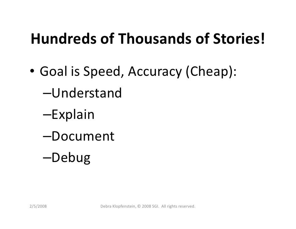 Hundreds of Thousands of Stories! • Goal is Speed, Accuracy (Cheap):   –Understand   –Explain   –Document   –Debug   2/5/2...