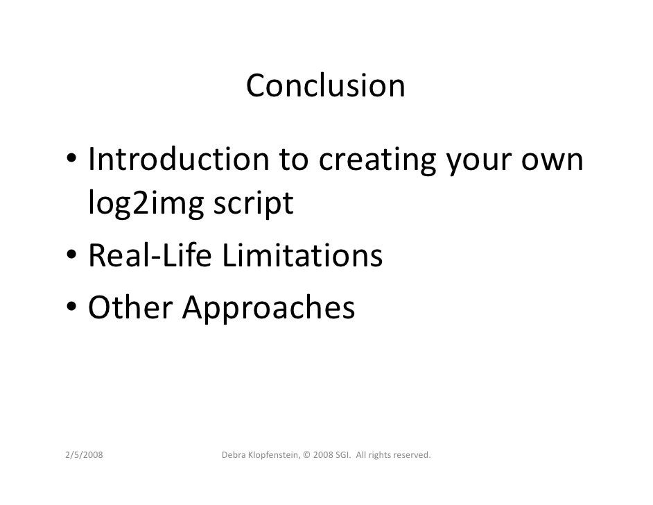 Conclusion  • Introduction to creating your own   log2img script • Real-Life Limitations • Other Approaches   2/5/2008   D...