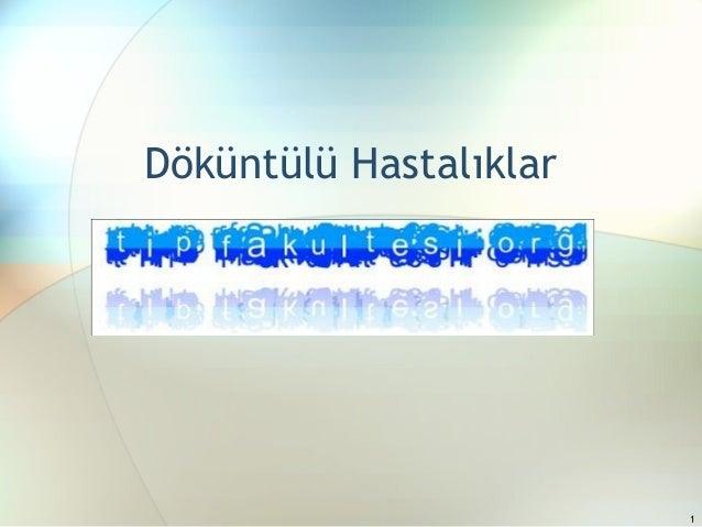 1 Döküntülü Hastalıklar Yard. Doç. Dr. Selim ÖNCEL