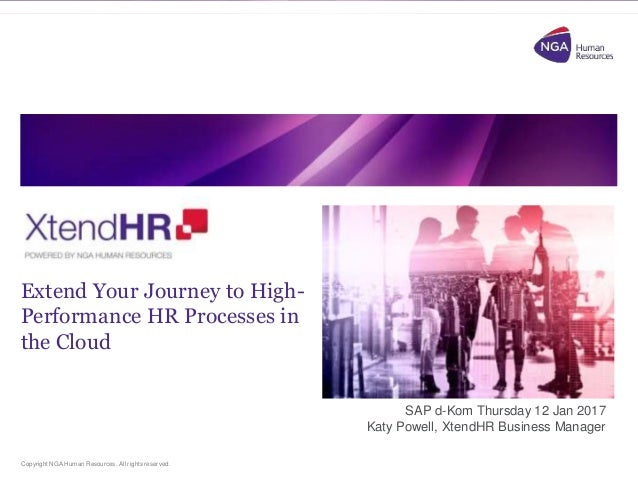 Copyright NGA Human Resources. All rights reserved. NGA Xtend.HR Extend Your Journey to High- Performance HR Processes in ...
