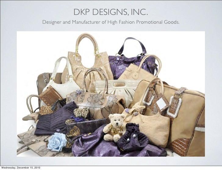 DKP DESIGNS, INC.                               Designer and Manufacturer of High Fashion Promotional Goods.Wednesday, Dec...