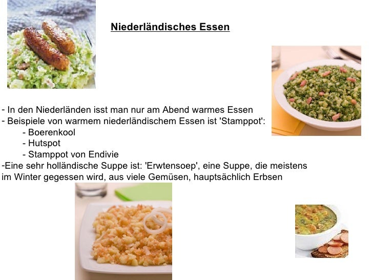 Niederländisches   Essen <ul><li>In den Niederländen isst man nur am Abend warmes Essen </li></ul><ul><li>Beispiele von wa...