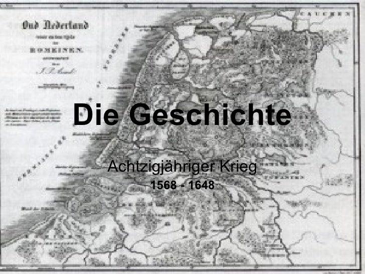 Die Geschichte Achtzigjähriger Krieg 1568 - 1648