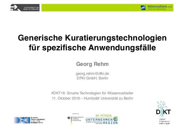 Georg Rehm georg.rehm@dfki.de DFKI GmbH, Berlin #DKT16: Smarte Technologien für Wissensarbeiter 11. Oktober 2016 – Humbold...