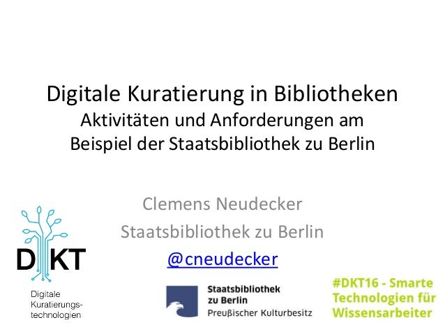 Digitale Kuratierung in Bibliotheken Aktivitäten und Anforderungen am Beispiel der Staatsbibliothek zu Berlin Clemens Neud...