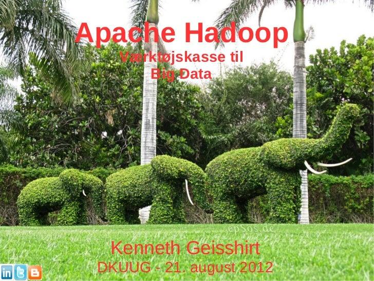 Apache Hadoop   Værktøjskasse til      Big Data  Kenneth Geisshirt DKUUG - 21. august 2012