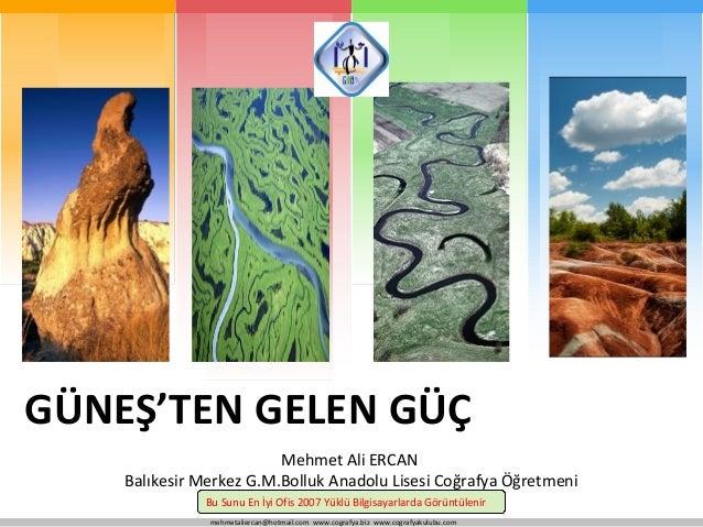 mehmetaliercan@hotmail.com www.cografya.biz www.cografyakulubu.com GÜNEŞ'TEN GELEN GÜÇ Mehmet Ali ERCAN Balıkesir Merkez G...
