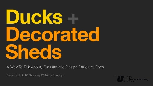 ! Ducks + Decorated ShedsA Way To Talk About, Evaluate and Design Structural Form Presented at UX Thursday 2014 by Dan Klyn
