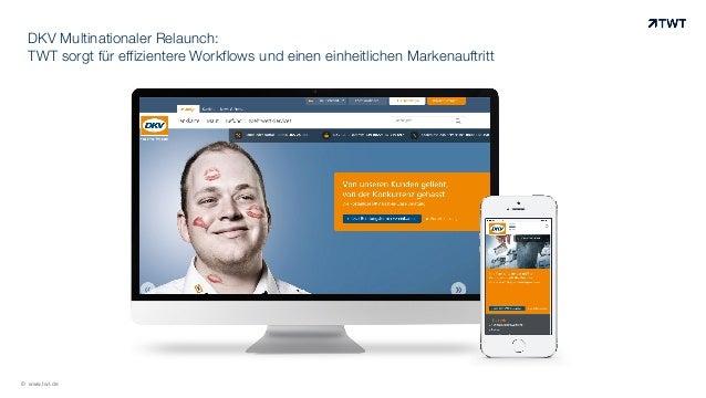 © www.twt.de DKV Multinationaler Relaunch: TWT sorgt für effizientere Workflows und einen einheitlichen Markenauftritt