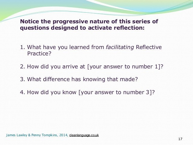 !  Notice the progressive nature of this series of  questions designed to activate reflection:  !!  1. What have you learn...