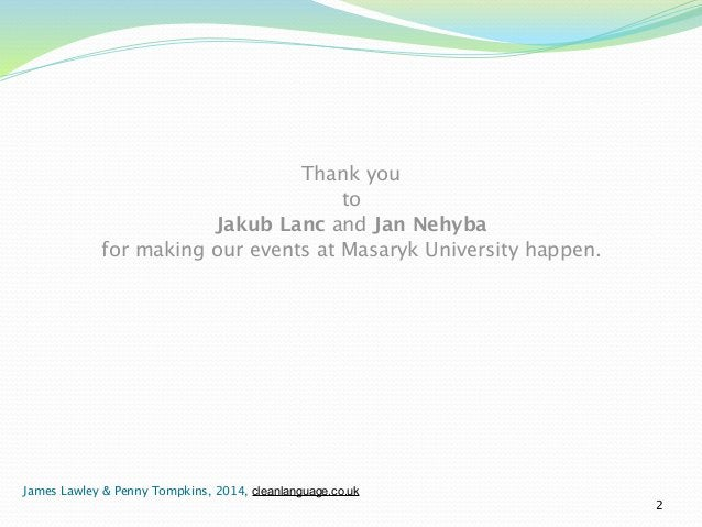 Thank you  to  Jakub Lanc and Jan Nehyba  for making our events at Masaryk University happen.  2  James Lawley & Penny Tom...