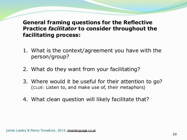 !!!  General framing questions for the Reflective  Practice facilitator to consider throughout the  facilitating process: ...