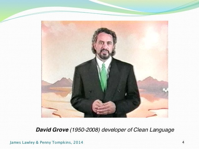 David Grove (1950-2008) developer of Clean Language  James Lawley & Penny Tompkins, 2014 4