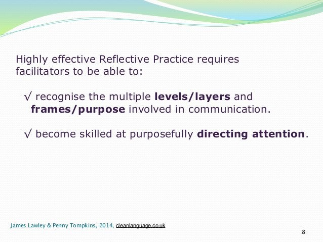 !  Highly effective Reflective Practice requires  facilitators to be able to:  !  √ recognise the multiple levels/layers a...