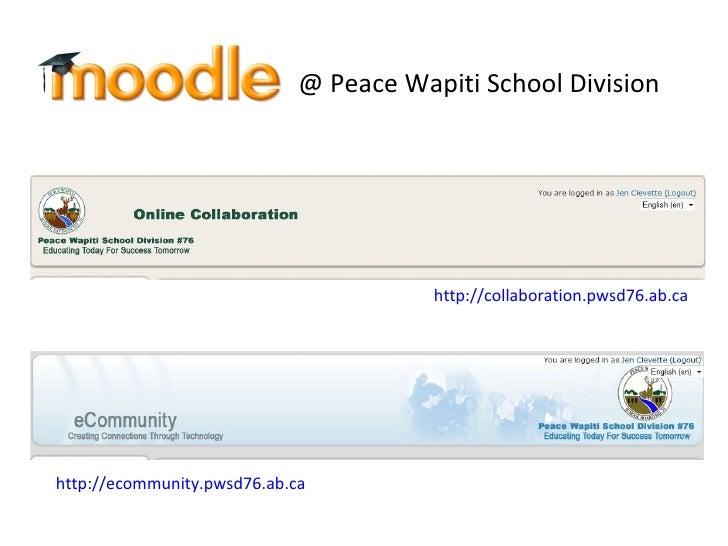http://ecommunity.pwsd76.ab.ca   http://collaboration.pwsd76.ab.ca   @ Peace Wapiti School Division