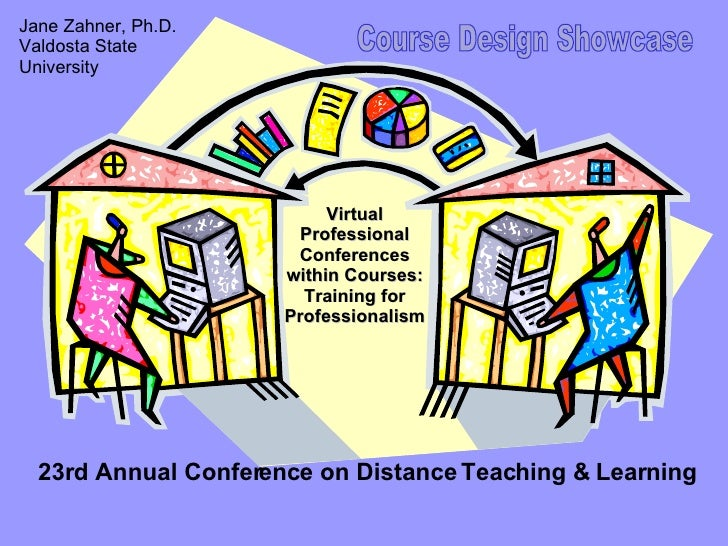 Virtual Professional Conferences within Courses: Training for Professionalism 23rd Annual Conference on Distance Teaching ...