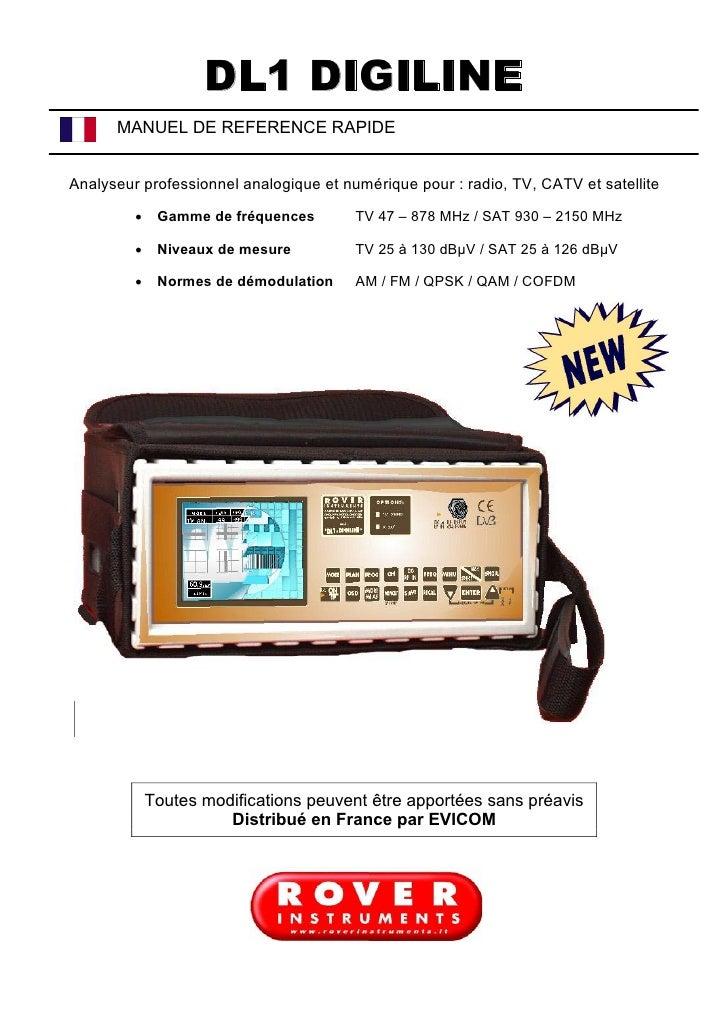 DL1 DIGILINE       MANUEL DE REFERENCE RAPIDE   Analyseur professionnel analogique et numérique pour : radio, TV, CATV et ...