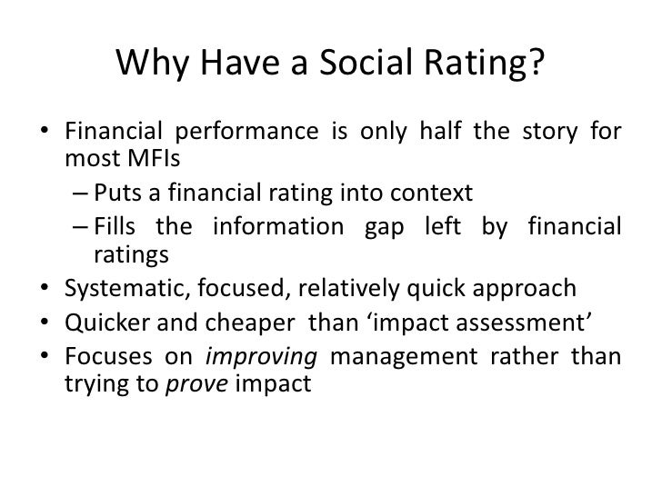 Why Have a Social Rating?<br />Financial performance is only half the story for most MFIs<br />Puts a financial rating int...