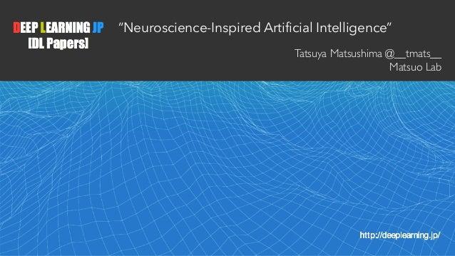"1 ""Neuroscience-Inspired Artificial Intelligence"" Tatsuya Matsushima @__tmats__ Matsuo Lab"