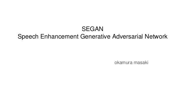 SEGAN Speech Enhancement Generative Adversarial Network okamura masaki