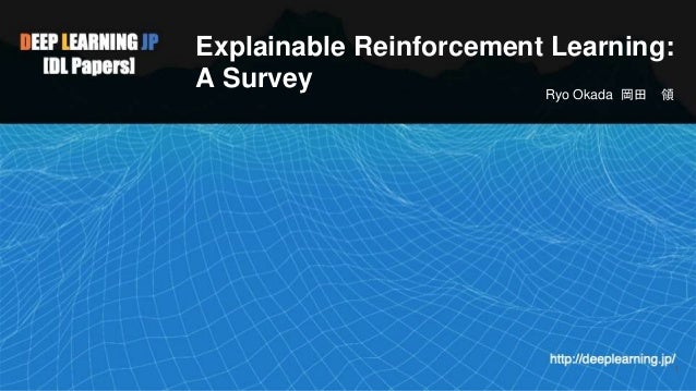 Explainable Reinforcement Learning: A Survey Ryo Okada 岡田 領 1