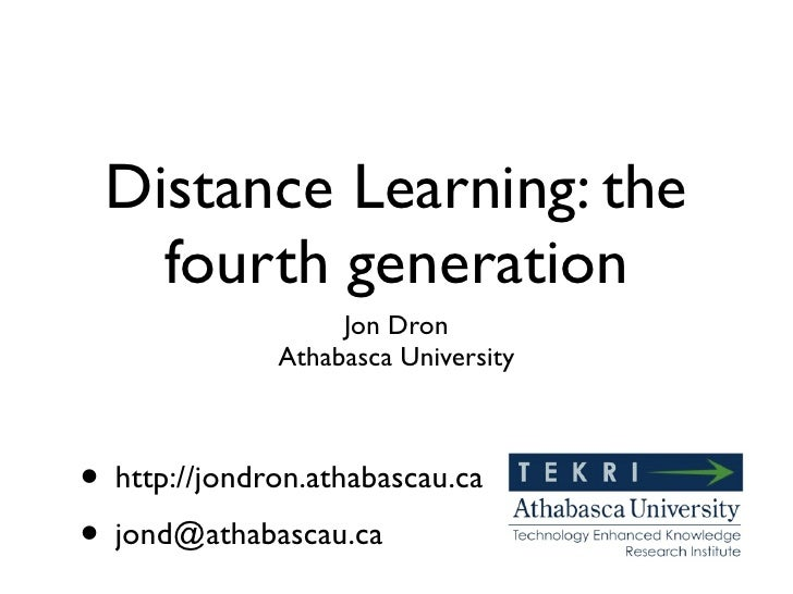 Distance Learning: the   fourth generation                   Jon Dron              Athabasca University• http://jondron.at...