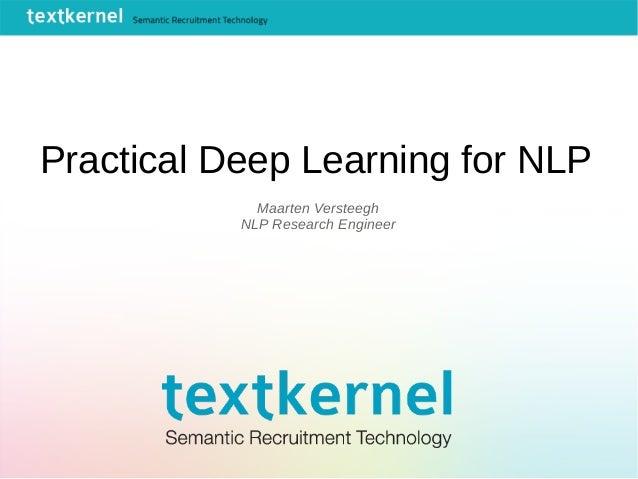 Practical Deep Learning for NLP Maarten Versteegh NLP Research Engineer