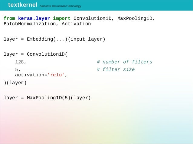 from keras.layer import Convolution1D, MaxPooling1D, BatchNormalization, Activation layer = Embedding(...)(input_layer) la...
