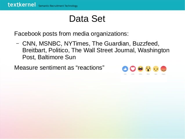 Data Set Facebook posts from media organizations: – CNN, MSNBC, NYTimes, The Guardian, Buzzfeed, Breitbart, Politico, The ...