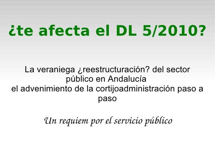 ¿te afecta el DL 5/2010? La veraniega ¿reestructuración? del sector público en Andalucía  el advenimiento de la cortijoadm...