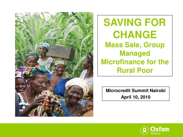 SAVING FOR CHANGE<br />Mass Sale, Group Managed Microfinance for the Rural Poor<br />Microcredit Summit Nairobi <br />Apri...