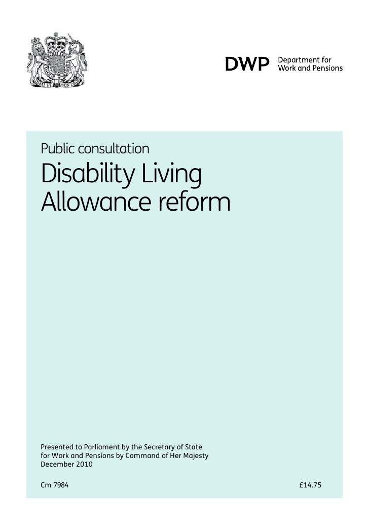 Public consultation.Disability LivingAllowance reform.Presented to Parliament by the Secretary of Statefor Work and Pensio...
