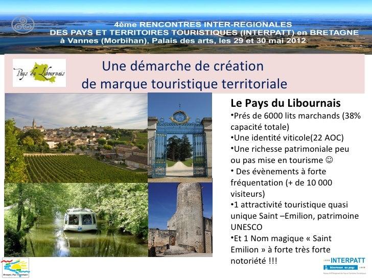 Une démarche de créationde marque touristique territoriale                        Le Pays du Libournais                   ...