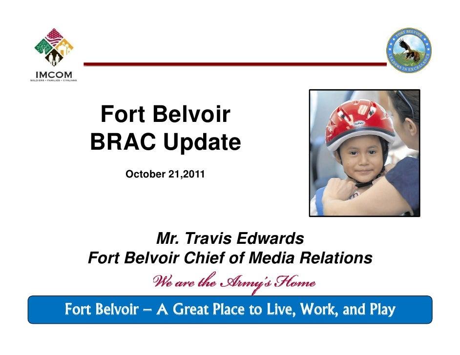 Fort Belvoir   BRAC Update         October 21,2011            Mr. Travis Edwards   Fort Belvoir Chief of Media RelationsFo...