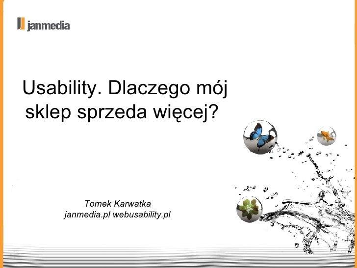 Usability. Dlaczego mój sklep sprzeda więcej?  Tomek Karwatka janmedia.pl webusability.pl