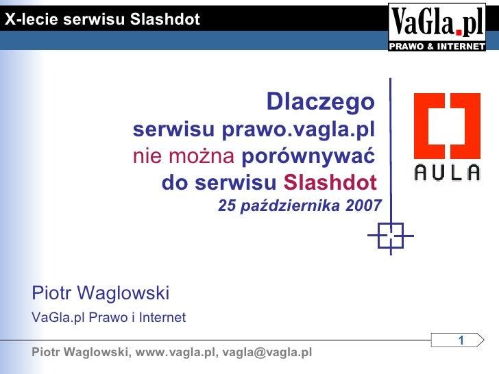 X-lecie serwisu Slashdot                                             Dlaczego                    serwisu prawo.vagla.pl   ...