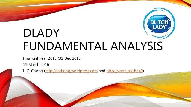 DLADY FUNDAMENTAL ANALYSIS Financial Year 2015 (31 Dec 2015) 11 March 2016 L. C. Chong (http://lcchong.wordpress.com and h...