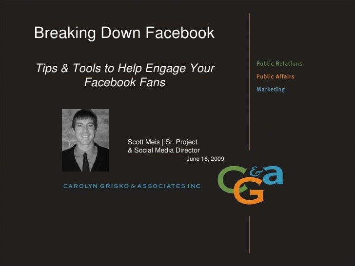 Breaking Down Facebook  Tips & Tools to Help Engage Your          Facebook Fans                    Scott Meis | Sr. Projec...