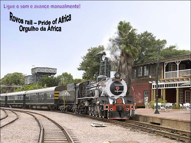 Rovos rail – Pride of Africa Orgulho da África Ligue o som e avançe manualmente!