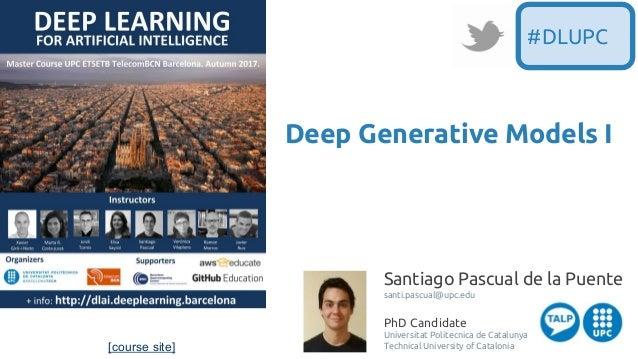 [course site] Santiago Pascual de la Puente santi.pascual@upc.edu PhD Candidate Universitat Politecnica de Catalunya Techn...