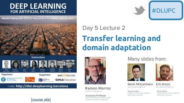 [course site] #DLUPC Transfer learning and domain adaptation Day 5 Lecture 2 Kevin McGuinness kevin.mcguinness@dcu.ie Rese...